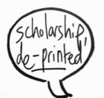 Scholarship, De-Printed